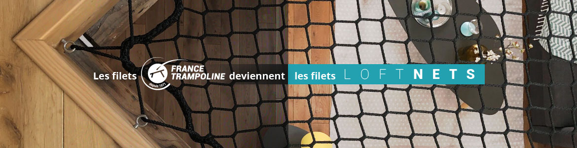 Les filets France Trampoline deviennent les filets LoftNets